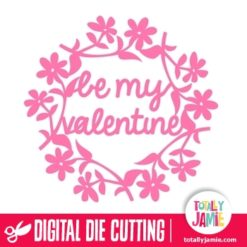 Be My Valentine Flower Wreath - SVG Cut Files