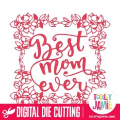 Flowers And Leaves Frame Best Mom Ever - SVG Cut Files