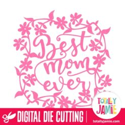 Whimsy Flowers Frame Best Mom Ever - SVG Cut Files
